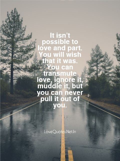 It Isn't Possible To Love And Part