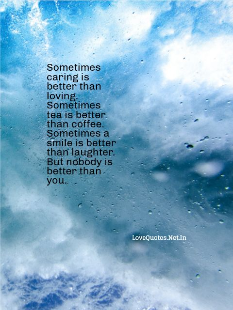 Sometimes Caring Is Better Than Loving